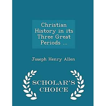 Christian History in its Three Great Periods ...  Scholars Choice Edition by Allen & Joseph Henry