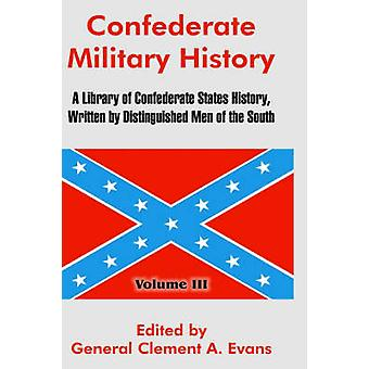 Confederate Military History A Library of Confederate States History Written by Distinguished Men of the South Volume III by Evans & General Clement A.