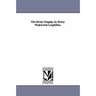 Die göttliche Tragödie von Henry Wadsworth Longfellow. von Longfellow & Henry Wadsworth