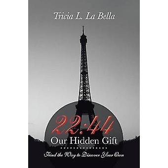 22 44 Our Hidden Gift Find the Way to Discover Your Own by La Bella & Tricia L.