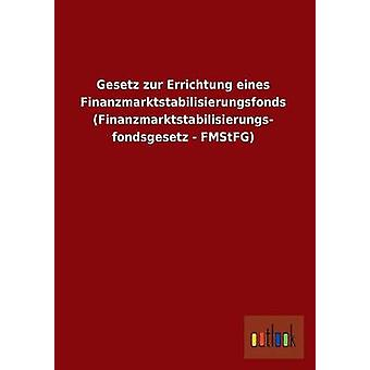Gesetz Zur Errichtung Eines Finanzmarktstabilisierungsfonds Finanzmarktstabilisierungs Fondsgesetz  Fmstfg by Ohne Autor