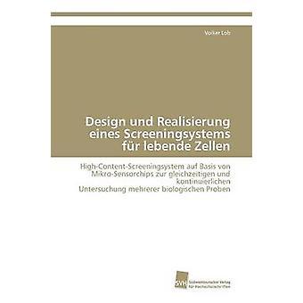 Design und Realisierung eines Screeningsystems fr lebende Zellen by Lob Volker