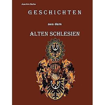 Geschichten Aus Dem Alten Schlesien by Berke & Joachim