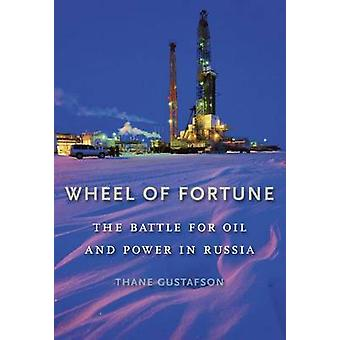 Wheel of Fortune - The Battle for Oil and Power in Russia by Thane Gus
