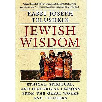 Jewish Wisdom - The Essential Teachings and How They Have Shaped the J