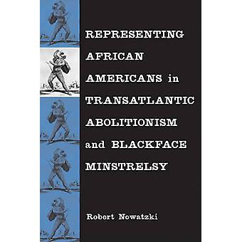 Representing African Americans in Transatlantic Abolitionism and Blac