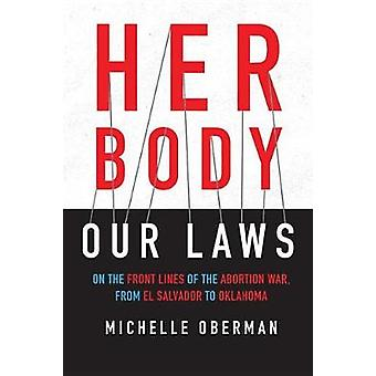 Her Body - Our Laws - On the Frontlines of the Abortion Wars from El S