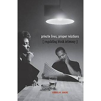 Private Lives - Proper Relations - Regulating Black Intimacy by Candic