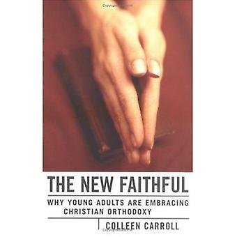 The New Faithful - Why Young Adults are Embracing Christian Orthodoxy