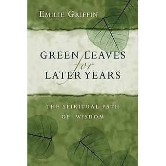 Green Leaves for Later Years - The Spiritual Path of Wisdom by Emilie