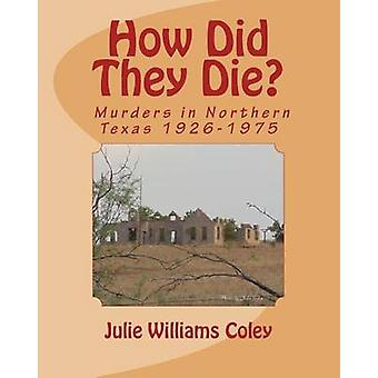 How Did They Die? - Murders in Northern Texas 1926-1975 by Julie Willi