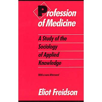 Profession of Medicine - A Study of the Sociology of Applied Knowledge
