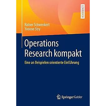 Operations Research kompakt  Eine an Beispielen orientierte Einfhrung by Schwenkert & Rainer