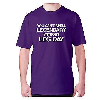 Mens funny t-shirt slogan tee sarcasm sarcastic humour - You can't spell legendary without Leg day
