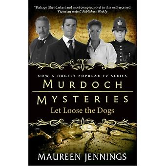 Murdoch Mysteries - Let Loose The Dogs (Paperback) by Jennings Maureen