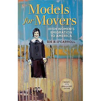 Models for Movers: Irish Women's Emigration to America (Paperback) by O'Carroll Ide