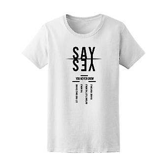 Say Yes You Never Know Tee Women's -Image by Shutterstock