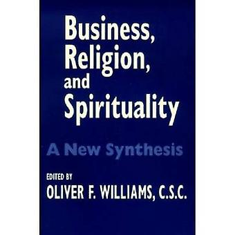 Business - Religion - and Spirituality - A New Synthesis by Oliver F.