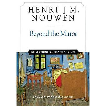Beyond the Mirror - Reflections on Death and Life by Henri J. M. Nouwe