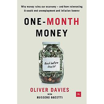One-Month Money - Why Money Ruins Our Economy - and How Reinventing it