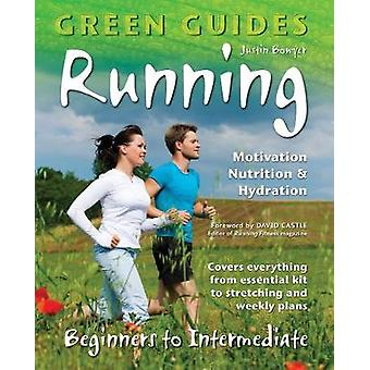 Running - Motivation - Nutrition & Hydration (New edition) by Justin B