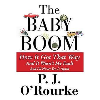The Baby Boom - How it Got That Way...and it Wasn't My Fault...and I'l