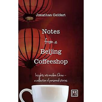 Notes from a Beijing Coffeeshop - Insights into Modern China - A Colle