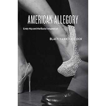American Allegory - Lindy Hop and the Racial Imagination by Black Hawk