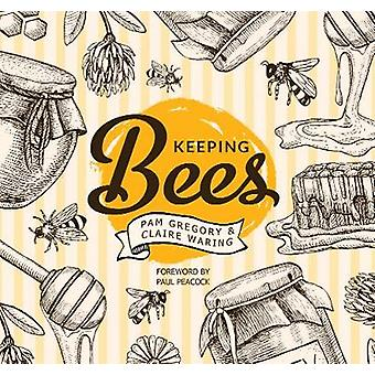 Keeping Bees - Choosing - Nurturing & Harvests by Pam Gregory - Claire