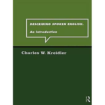 Describing Spoken English - An Introduction by Charles W. Kreidler - 9