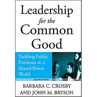 Leadership for the Common Good - Tackling Public Problems in a Shared-