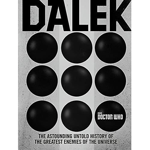 Doctor Who  Dalek  The Astounding Untold History of the Greatest Enemies of the Universe