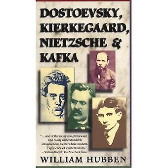 Dostoevsky, Kierkegaard, Nietzsche and Kafka