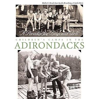 A Paradise for Boys and Girls: Children&s Camps in the Adirondacks