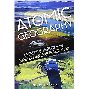 Atomic Geography: A Personal History of the Hanford Nuclear Reservation