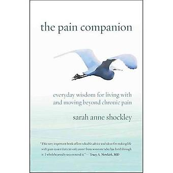 The Pain Companion: Everyday Wisdom for Living with and Moving Beyond Chronic Pain