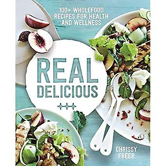 Real Delicious: 100 wholefood recipes for health and wellness