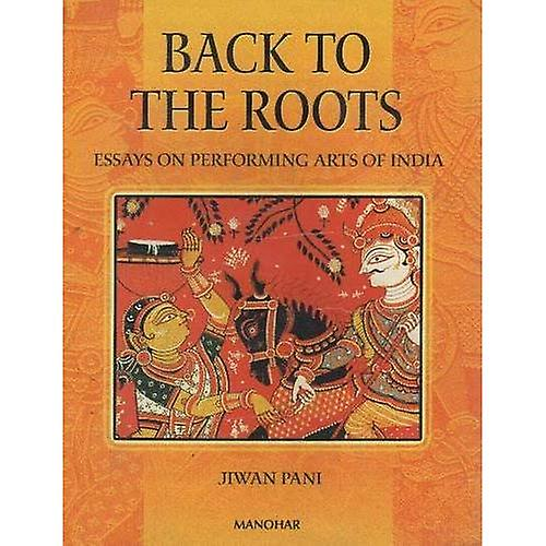 Back to the Roots  Essays on Performing Arts of India