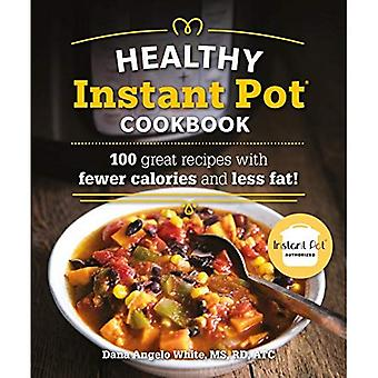 The Healthy Instant Pot Cookbook: 100 Great Recipes� with Fewer Calories and Less Fat