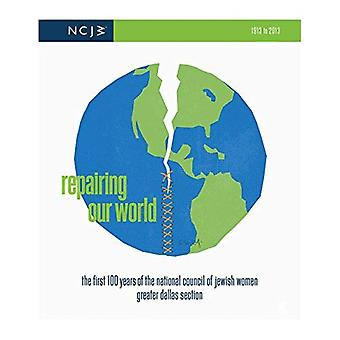 Repairing Our World: The First 100 Years of the National Council of Jewish Women, Greater Dallas Section, 1913-2013
