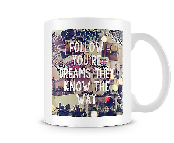Follow Your Dreams They Know The Way Mug