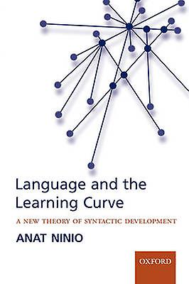 Language and the Learning Curve A New Theory of Syntactic Development by Ninio & Anat