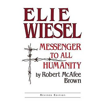 Elie Wiesel Messenger to All Humanity Revised Edition by Brown & Robert McAfee