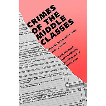 Crimes of the Middle Classes WhiteCollar Offenders in the Federal Courts by Weisburd & David