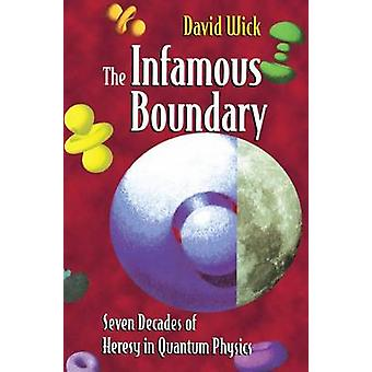 The Infamous Boundary Seven Decades of Heresy in Quantum Physics by Wick & David