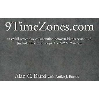 9TimeZones.Com An eMail Screenplay Collaboration Between Hungary and L.A. includes first draft script The Fall In Budapest by Baird & Alan C.