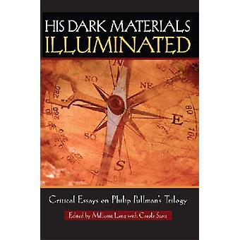 His Dark Materials Illuminated Critical Essays on Philip Pullmans Trilogy by Lenz &  Milicent