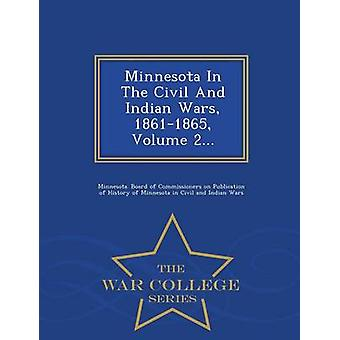 Minnesota In The Civil And Indian Wars 18611865 Volume 2...  War College Series by Minnesota. Board of Commissioners on Pub