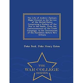 Das Leben des Andrew Jackson MajorGeneral in den Dienst der Vereinigten Staaten, bestehend aus einer Geschichte des Krieges im Süden vom Beginn der Creek-Kampagne zur Beendigung des Wirtes von Reid & John