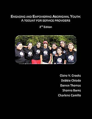 Engaging and Empowebague Aboriginal Youth A Toolkit for Service Providers by Crooks